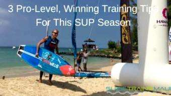 SUP Fitness: 3 Pro Level Winning Training Tips For This SUP Season