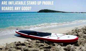 supboardguide.com: Are Inflatable Stand Up Paddle Boards Any Good?
