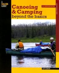 Falcon Canoeing & Camping Beyond the Basics, 3rd: 30th Anniversary Edition (How to Paddle Series)