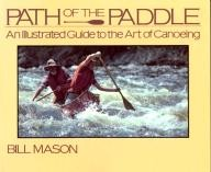 Key Porter Books Ltd Path of the Paddle: An Illustrated Guide to the Art of Canoeing