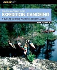 Falcon: Expedition Canoeing, 20th Anniversary Edition: A Guide to Canoeing Wild Rivers in North America (Falcon Guides Canoeing)
