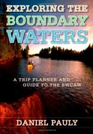Univ-Of-Minnesota-Press Exploring the Boundary Waters: A Trip Planner and Guide to the BWCAW