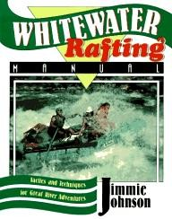 Stackpole-Books Whitewater Rafting Manual: Tactics and Techniques for Great River Adventures