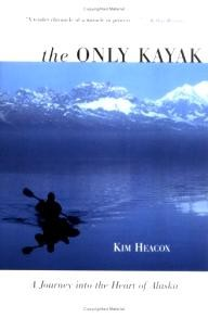 The-Lyons-Press The Only Kayak: A Journey into the Heart of Alaska