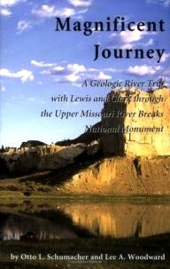 Woodhawk Press Magnificent Journey, A Geologic River Trip with Lewis and Clark through the Upper Missouri River Breaks National Monument