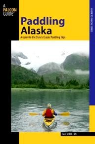 Falcon Paddling Alaska: A Guide to the State\