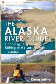 Menasha-Ridge-Press The Alaska River Guide: Canoeing, Kayaking, and Rafting in the Last Frontier (Canoeing & Kayaking Guides - Menasha)
