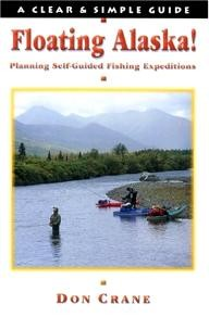 Frank Amato Publications Floating Alaska! Planning Self-Guided Fishing Expeditions (Clear & Simple Guides)