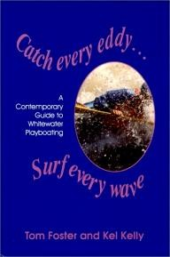 Outdoor-Centre-of-New-England Catch Every Eddy ... Surf Every Wave: A Contemporary Guide to Whitewater Playboating