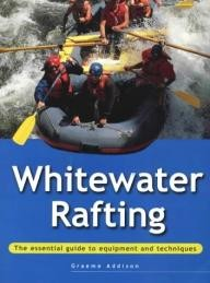 New-Holland-Publishers-Ltd Whitewater Rafting: The Essential Guide to Equipment and Techniques (Adventure Sports Series)