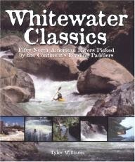 Funhog-Press Whitewater Classics: Fifty North American Rivers Picked by the Continent\