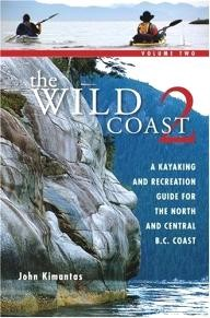 Whitecap-Books The Wild Coast: Volume 2: A Kayaking, Hiking and Recreational Guide for the North and Central B.C. Coast (The Wild Coast)