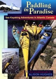 Goose Lane Editions Paddling in Paradise: Sea Kayaking Adventures in Atlantic Canada