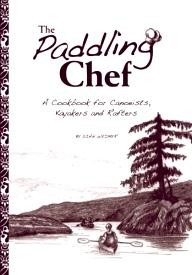 Heliconia-Pr-Inc The Paddling Chef: A Cookbook for Canoeists, Kayakers and Rafters