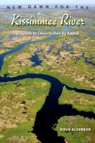 University-Press-of-Florida New Dawn for the Kissimmee River: Orlando to Okeechobee by Kayak