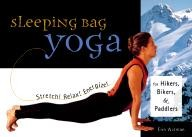 Sasquatch-Books Sleeping Bag Yoga: Stretch! Relax! Energize! For Hikers, Bikers, and Paddlers
