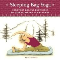 Sasquatch-Books Sleeping Bag Yoga: Stretch! Relax! Energize! For Hikers, Bikers and Kayakers