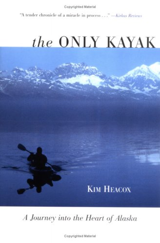 The Only Kayak: A Journey into the Heart of Alaska - 419hMNGy2uL