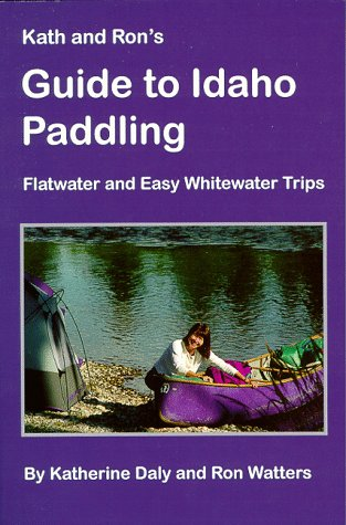 Kath & Ron's Guide to Idaho Paddling: Flatwater & Easy Whitewater Trips - 51HVJRD5TDL