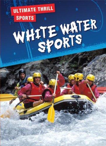 Whitewater Sports (Ultimate Thrill Sports) - 51kx-4BZDVL