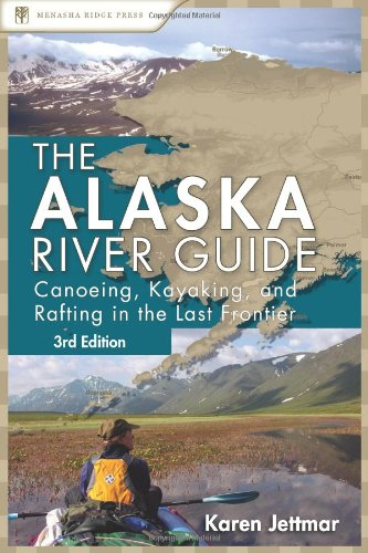 The Alaska River Guide: Canoeing, Kayaking, and Rafting in the Last Frontier (Canoeing & Kayaking Guides - Menasha) - 51JsGTMjHiL