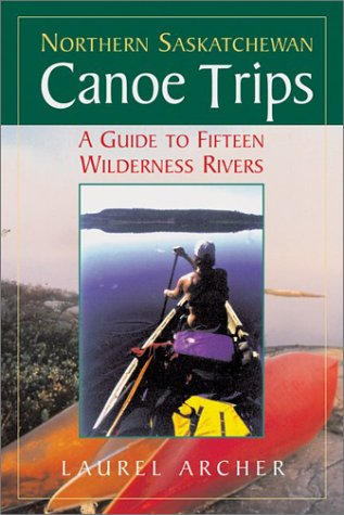 Northern Saskatchewan Canoe Trips: A Guide to 15 Wilderness Rivers - 513WV1APTDL