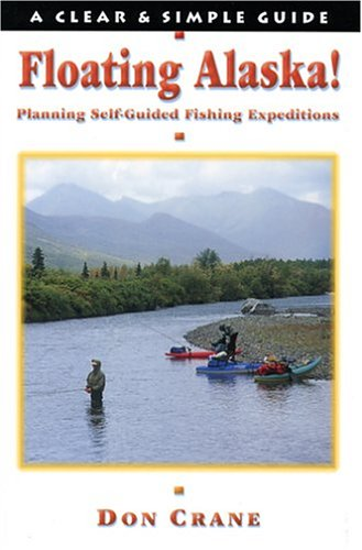 Floating Alaska! Planning Self-Guided Fishing Expeditions (Clear & Simple Guides) - 510C8NJG16L