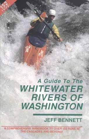 A Guide to the Whitewater Rivers of Washington: A Comprehensive Handbook to over 150 Runs in the Cascades and Beyond - 51R08FKJSDL