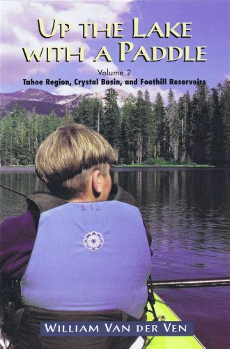Up the Lake With a Paddle - Canoe and Kayak Guide - Tahoe Region, Crystal Basin, and Foothill Reservoirs - 51GZpAvjbBL