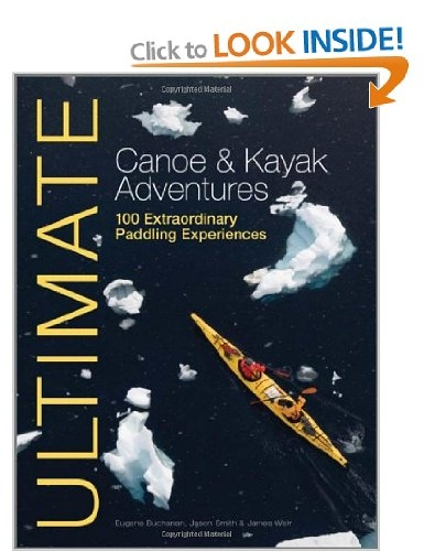 Ultimate canoe and kayak adventures 100 extraordinary paddling experiences - _ultimatekayak-1368199961
